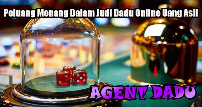 Peluang Menang Dalam Judi Dadu Online Uang Asli