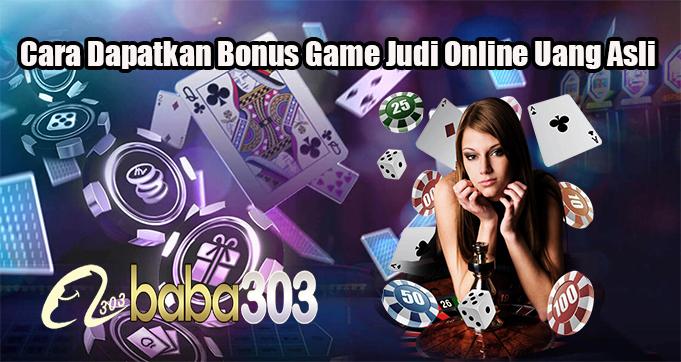 Cara Dapatkan Bonus Game Judi Online Uang Asli