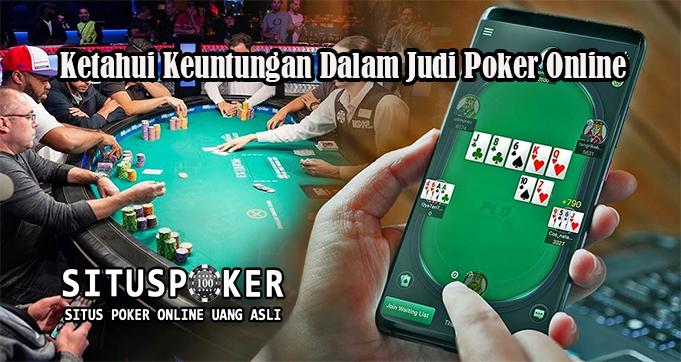 Ketahui Keuntungan Dalam Judi Poker Online