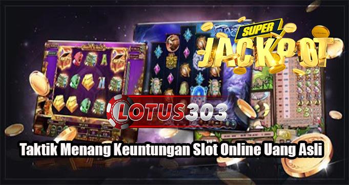 Taktik Menang Keuntungan Slot Online Uang Asli