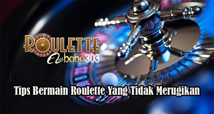 Tips Bermain Roulette Yang Tidak Merugikan
